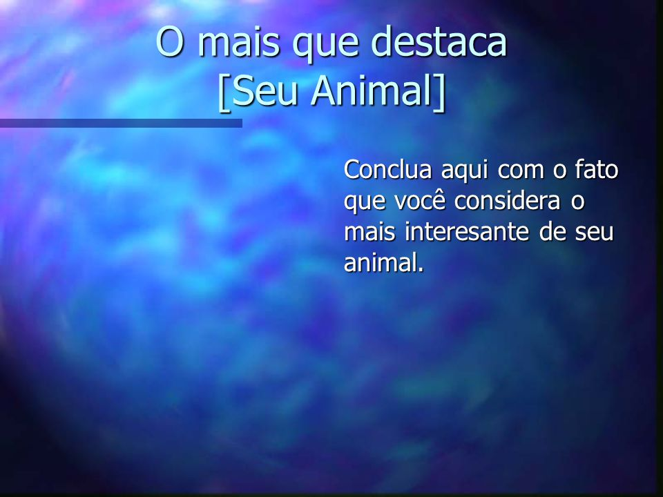 O mais que destaca [Seu Animal]